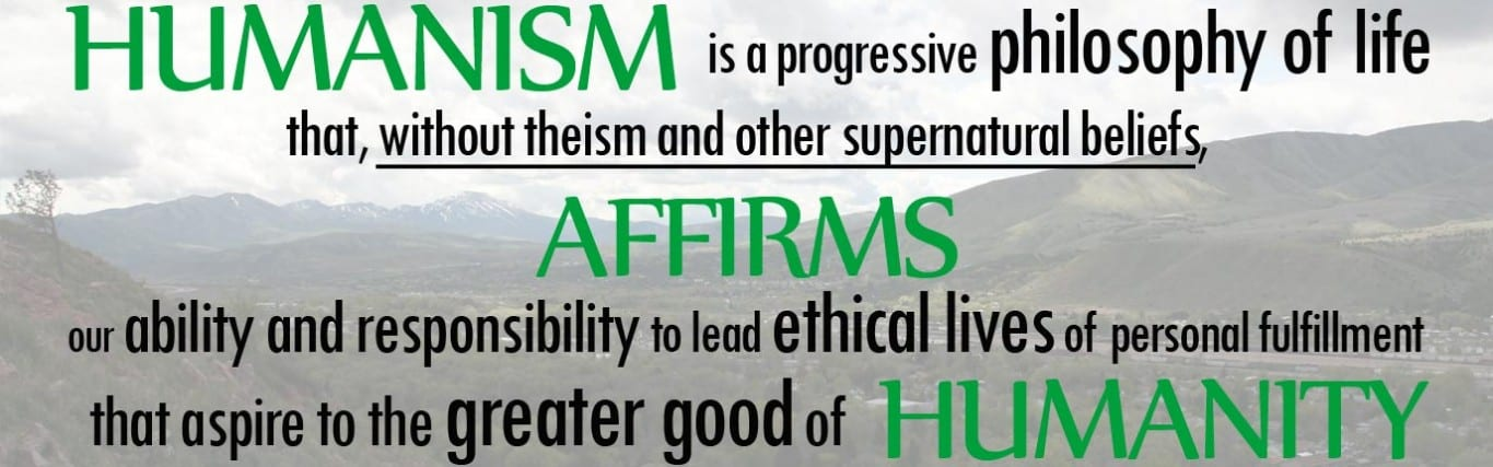 Humanism is a progressive philosophy of life that, without theism and other supernatural beliefs, affirms our ability and responsibility to lead ethical lives of personal fulfillment that aspire to the greater good of humanity.